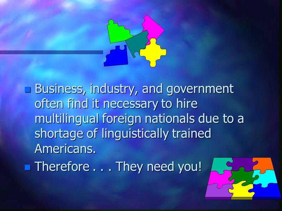 n Business, industry, and government often find it necessary to hire multilingual foreign nationals due to a shortage of linguistically trained Americans.