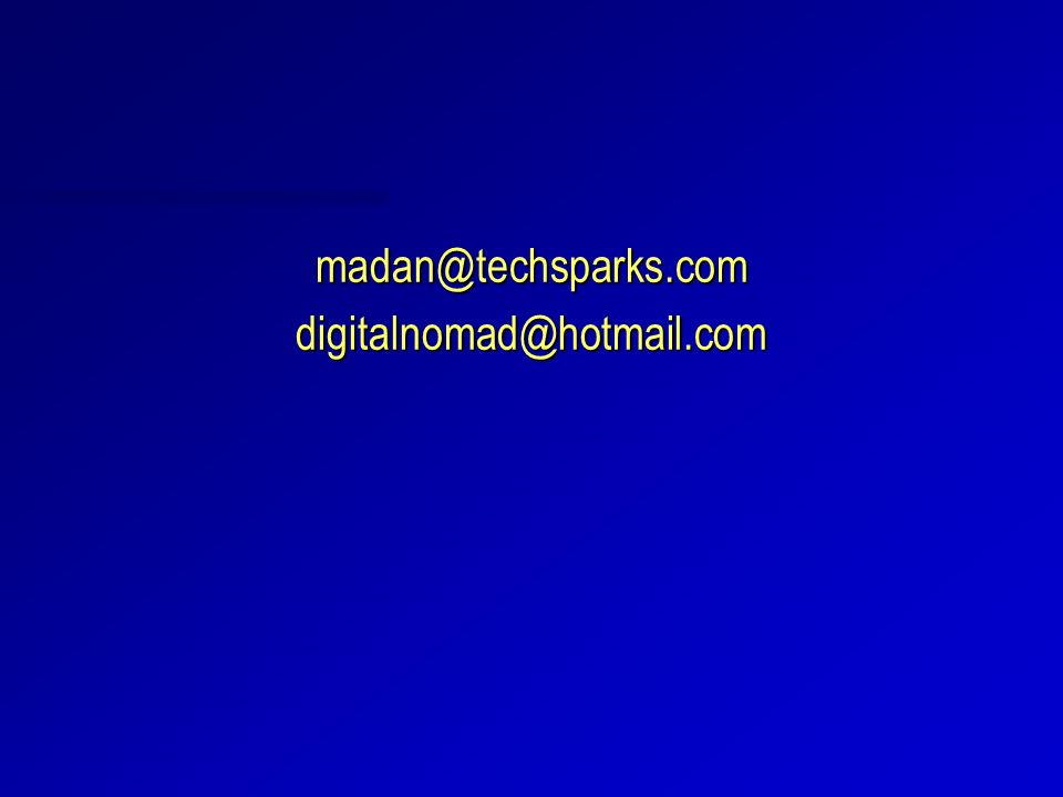 madan@techsparks.comdigitalnomad@hotmail.com