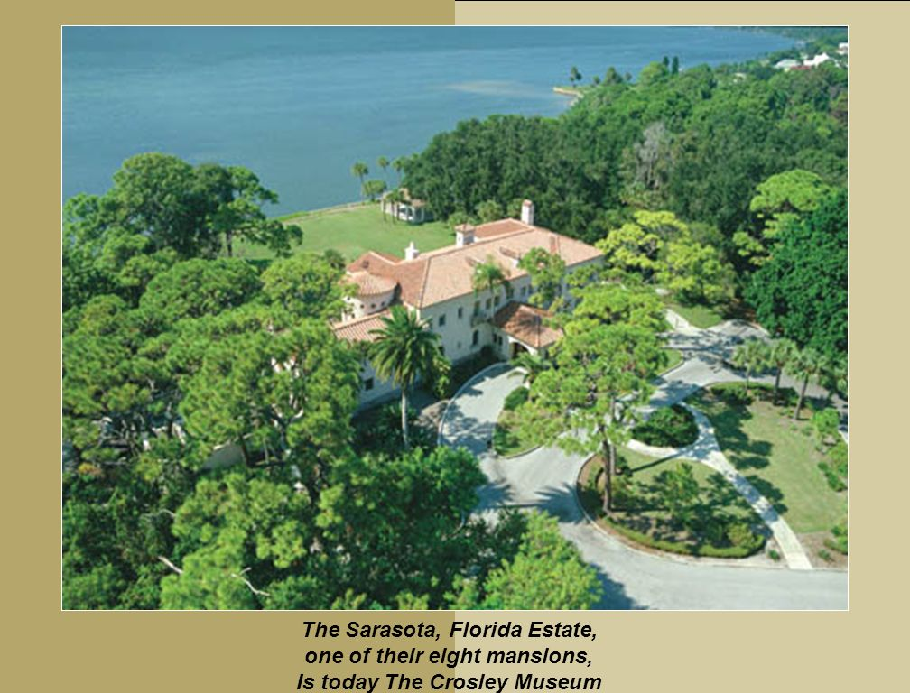 The Sarasota, Florida Estate, one of their eight mansions, Is today The Crosley Museum
