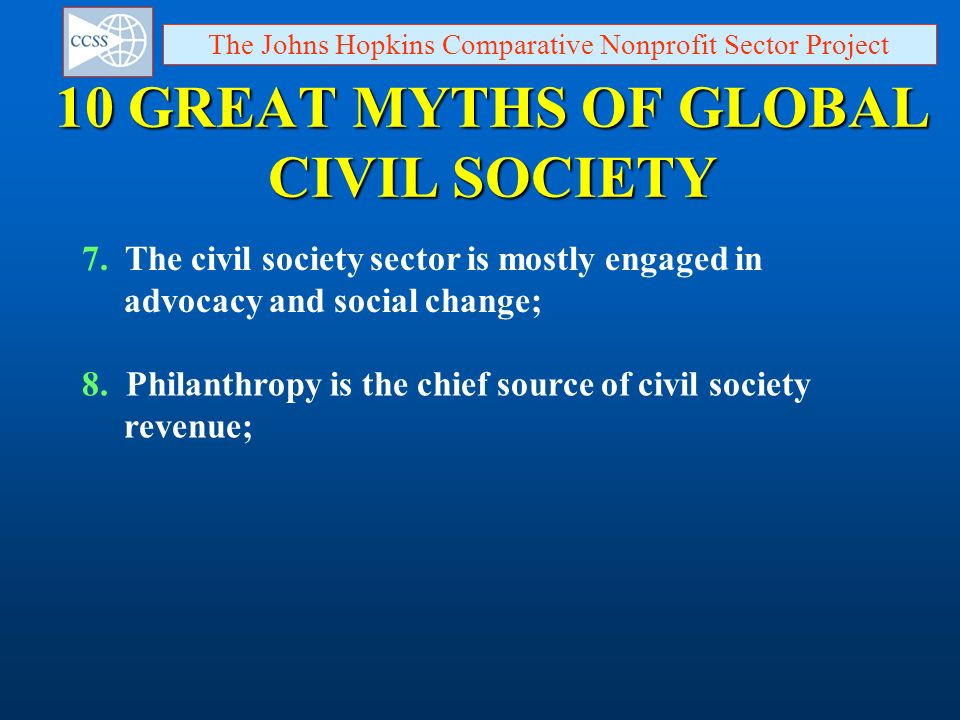 10 GREAT MYTHS OF GLOBAL CIVIL SOCIETY The Johns Hopkins Comparative Nonprofit Sector Project 7. The civil society sector is mostly engaged in advocac