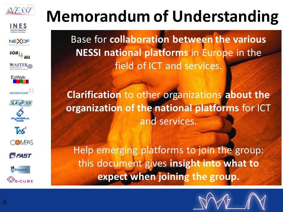 Memorandum of Understanding 6 Base for collaboration between the various NESSI national platforms in Europe in the field of ICT and services. Clarific