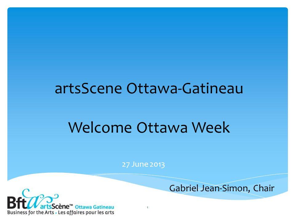 artsScene Ottawa-Gatineau Welcome Ottawa Week 27 June 2013 1 Gabriel Jean-Simon, Chair