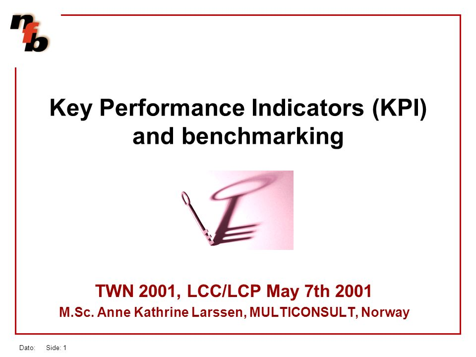 Dato: Side: 1 Key Performance Indicators (KPI) and benchmarking TWN 2001, LCC/LCP May 7th 2001 M.Sc.