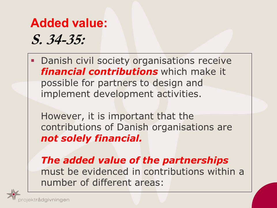 Added value: S. 34-35: Danish civil society organisations receive financial contributions which make it possible for partners to design and implement