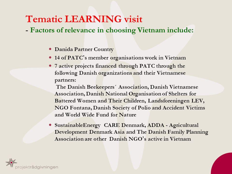 Tematic LEARNING visit - Factors of relevance in choosing Vietnam include: Danida Partner Country 14 of PATC s member organisations work in Vietnam 7