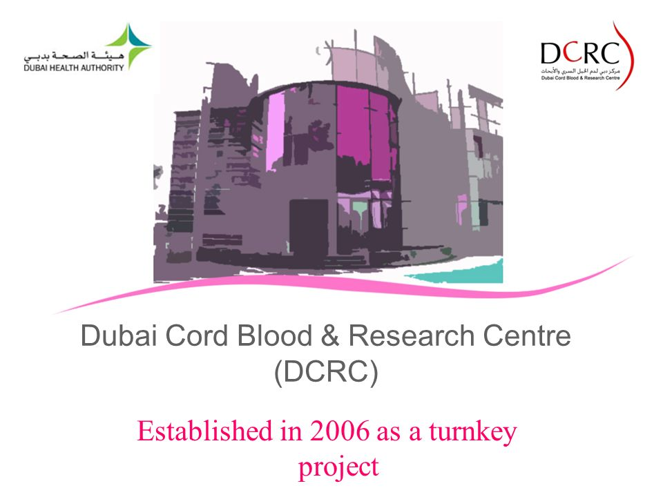 Dubai Cord Blood & Research Centre (DCRC) Established in 2006 as a turnkey project