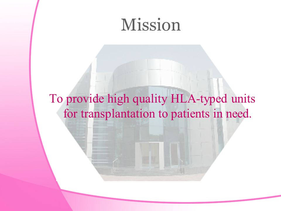 Mission To provide high quality HLA-typed units for transplantation to patients in need.