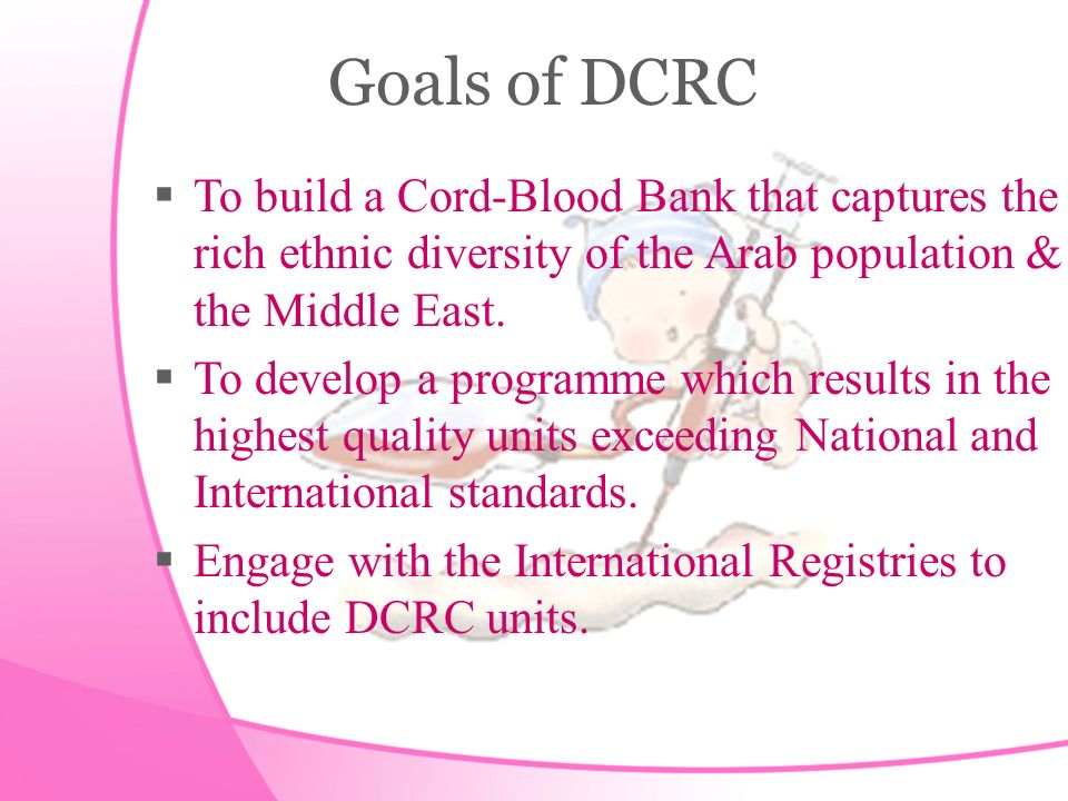Goals of DCRC T o build a Cord-Blood Bank that captures the rich ethnic diversity of the Arab population & the Middle East.