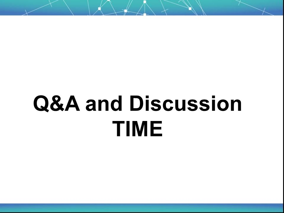 Q&A and Discussion TIME