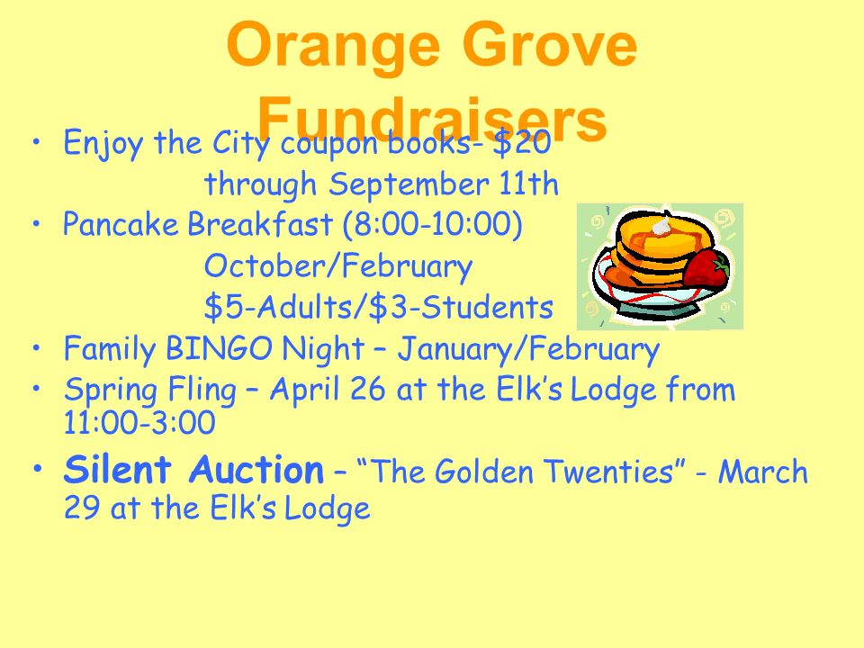 Orange Grove Fundraisers Enjoy the City coupon books- $20 through September 11th Pancake Breakfast (8:00-10:00) October/February $5-Adults/$3-Students