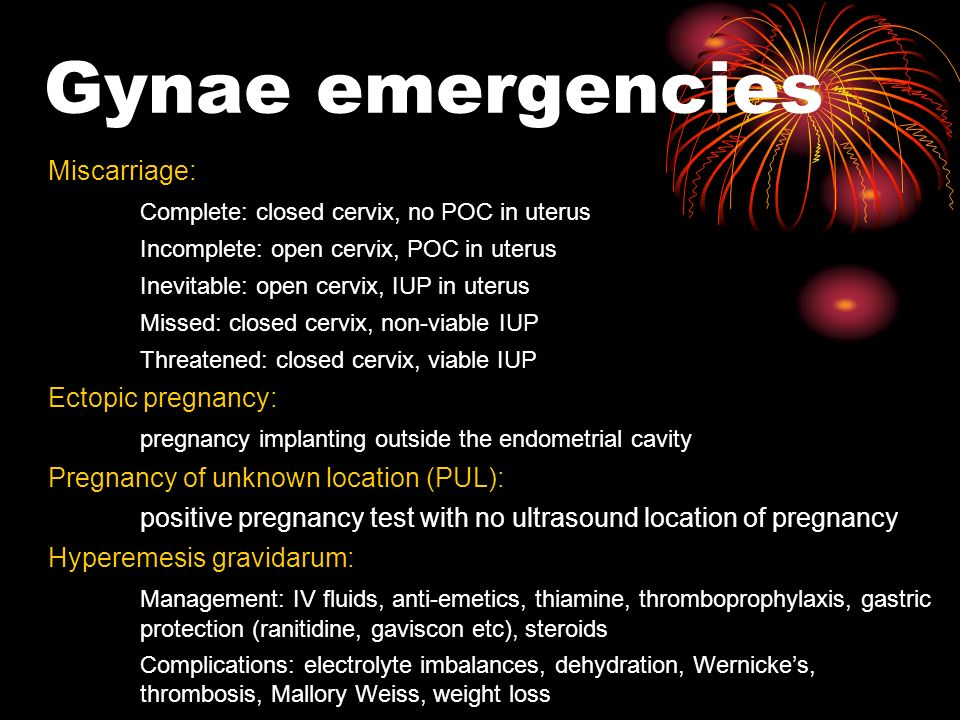 Gynae emergencies Miscarriage: Complete: closed cervix, no POC in uterus Incomplete: open cervix, POC in uterus Inevitable: open cervix, IUP in uterus