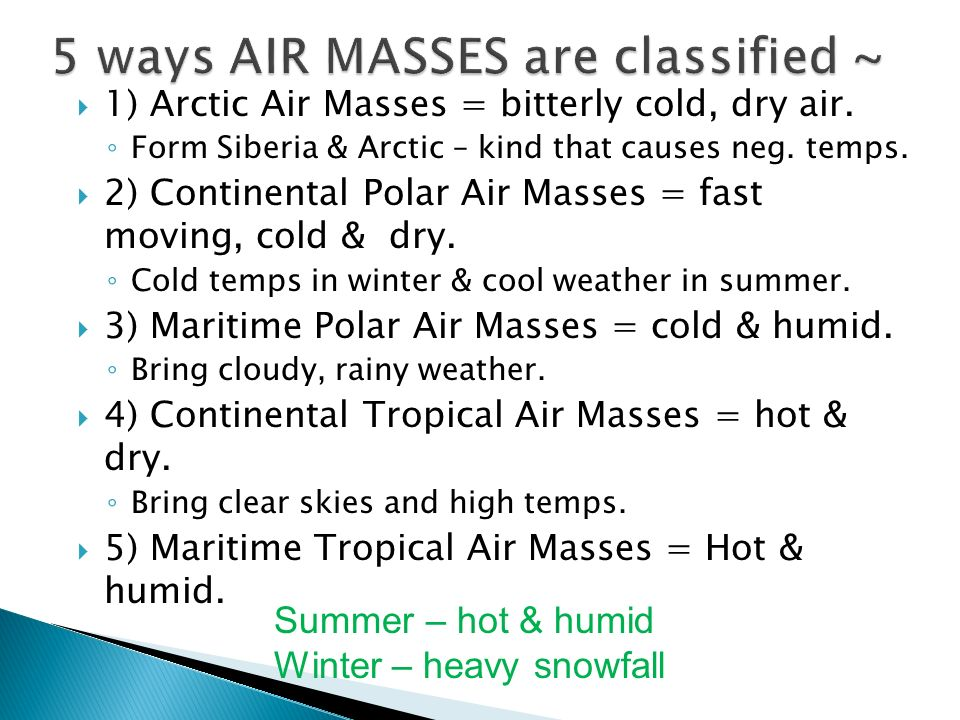 Air Mass: large body of air that has uniform temp., humidity, and pressure.