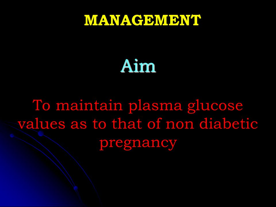 Aim To maintain plasma glucose values as to that of non diabetic pregnancy MANAGEMENT