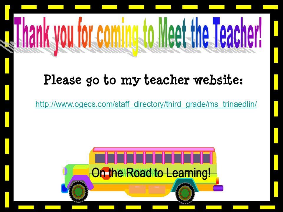 Please go to my teacher website: http://www.ogecs.com/staff_directory/third_grade/ms_trinaedlin/