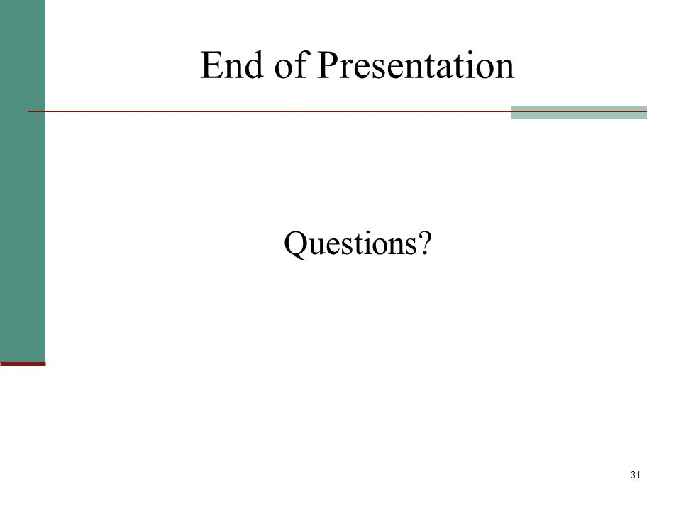 31 End of Presentation Questions?