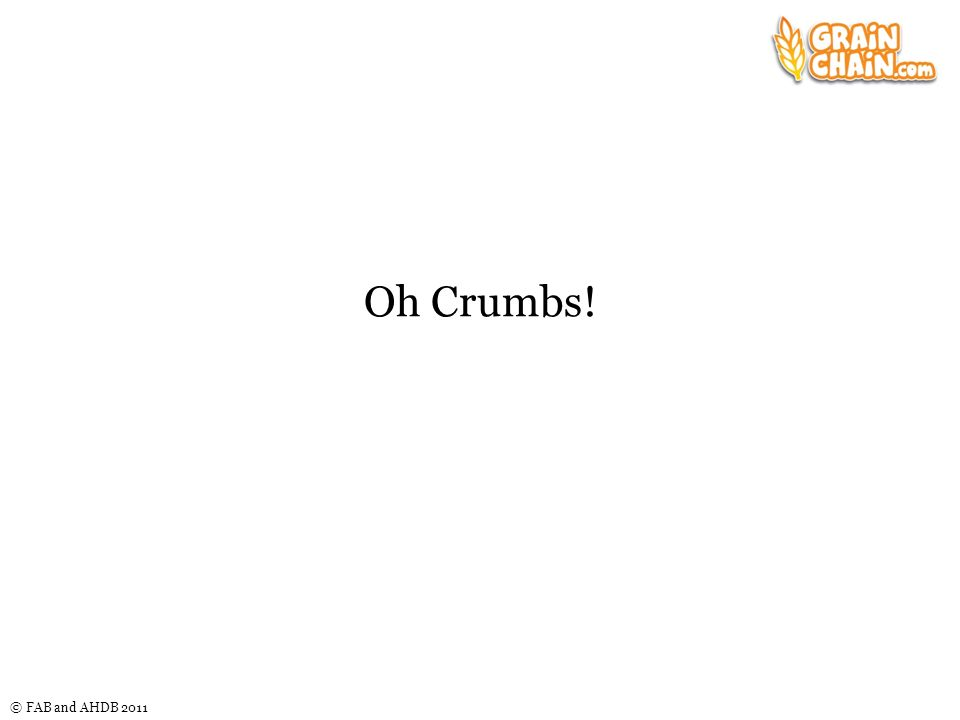 © FAB and AHDB 2011 Oh Crumbs!