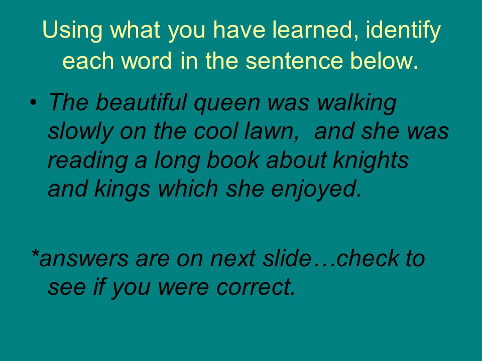 Using what you have learned, identify each word in the sentence below.