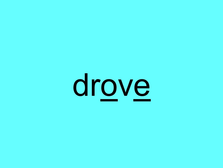 drove