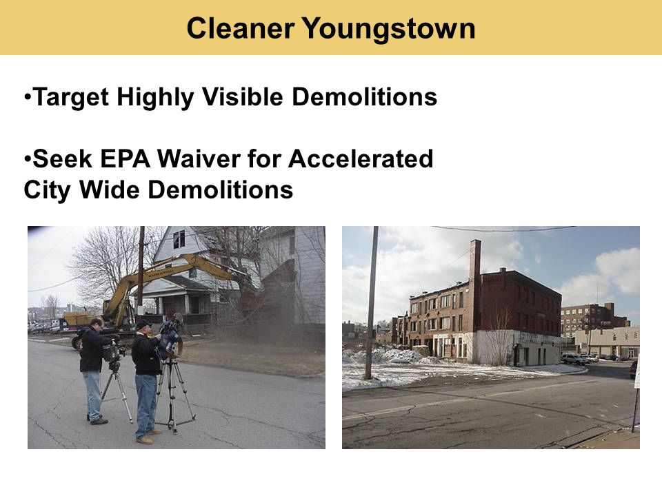 Target Highly Visible Demolitions Seek EPA Waiver for Accelerated City Wide Demolitions Cleaner Youngstown
