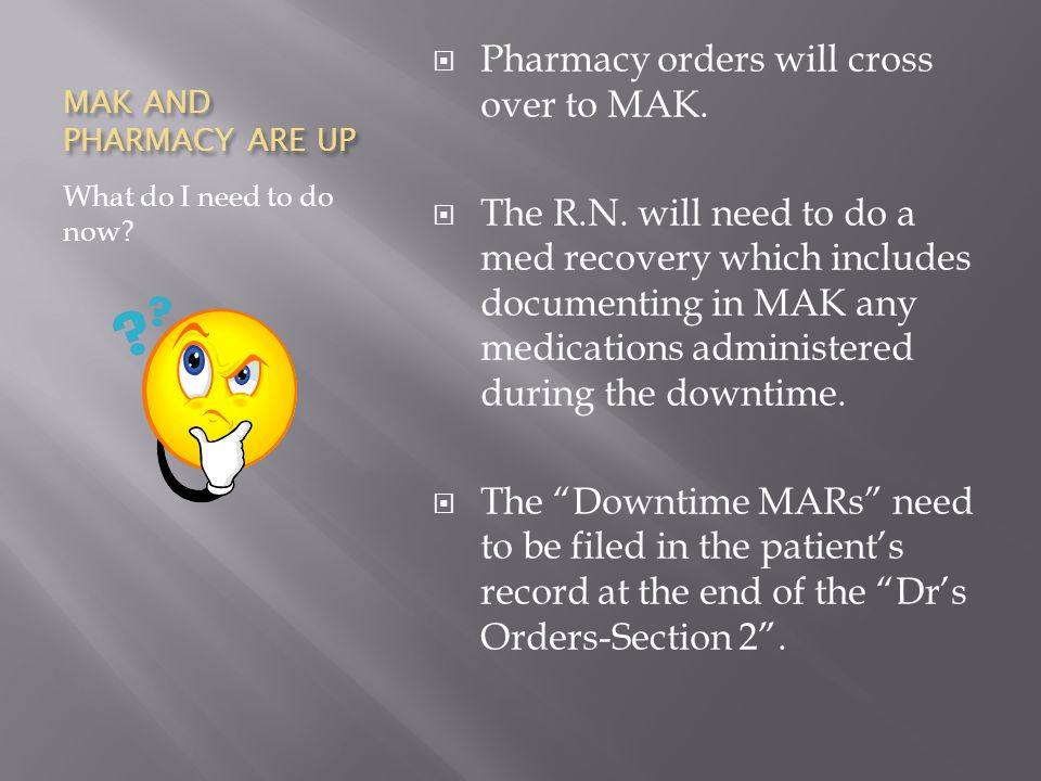 MAK AND PHARMACY ARE UP What do I need to do now. Pharmacy orders will cross over to MAK.