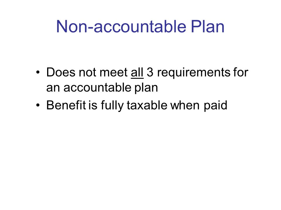 Accountable Plan Business Connection Adequate accounting by employee in reasonable time period Excess reimbursement returned in a reasonable time peri