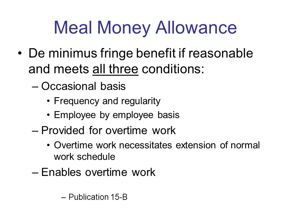 Meals May Exclude: Meeting treats, parties, & picnics De minimus meals that are occasional & difficult to account for Meals furnished on business prem