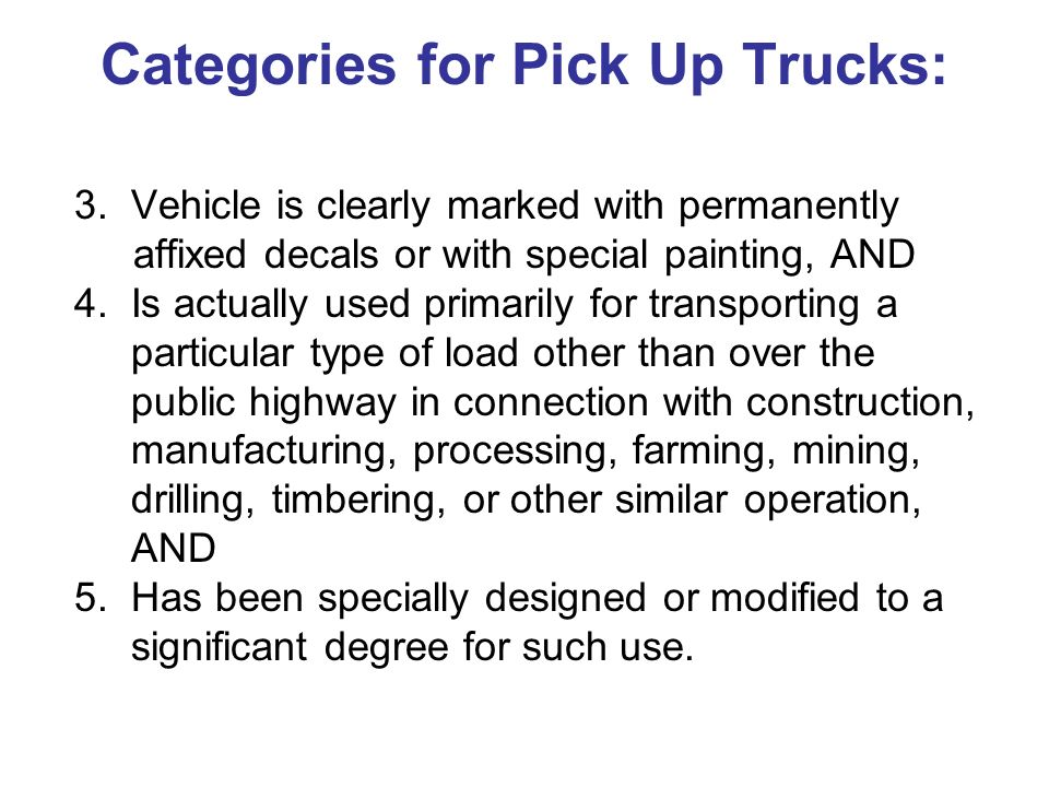 Categories for Pick Up Trucks: 1. Vehicle is clearly marked with permanently affixed decals or with special painting, AND 2. is equipped with at least
