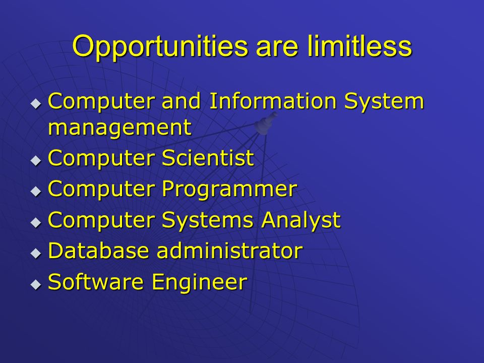 Opportunities are limitless Computer and Information System management Computer and Information System management Computer Scientist Computer Scientis