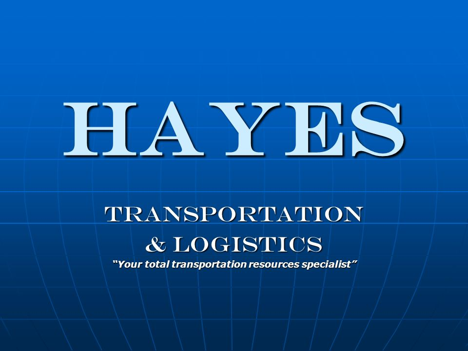 HAYES Transportation & Logistics Your total transportation resources specialist