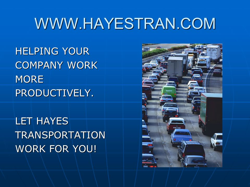 WWW.HAYESTRAN.COM HELPING YOUR COMPANY WORK MOREPRODUCTIVELY.