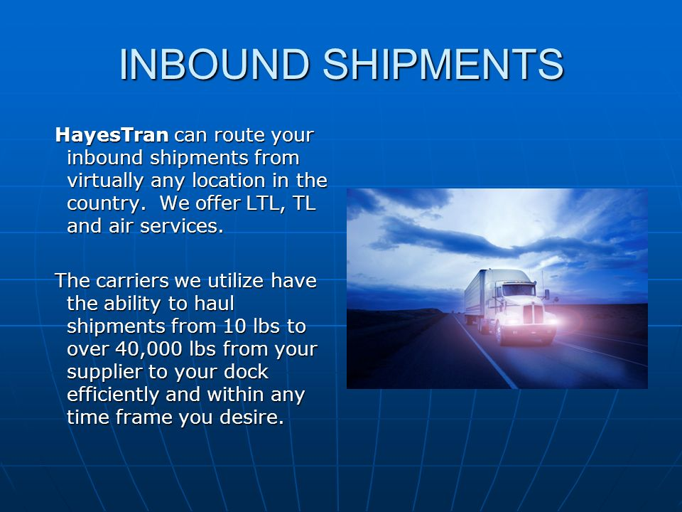 INBOUND SHIPMENTS HayesTran can route your inbound shipments from virtually any location in the country.