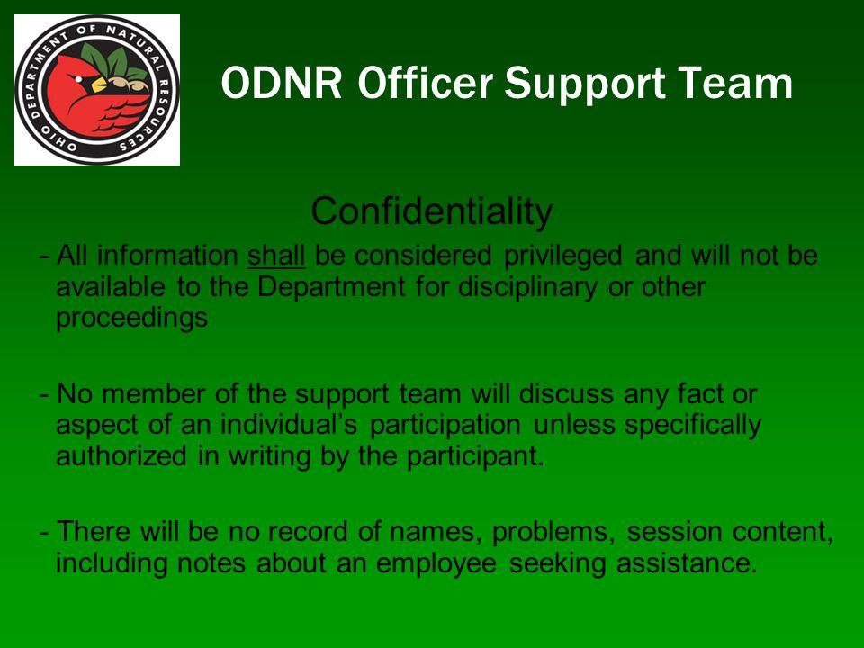 ODNR Officer Support Team Confidentiality - All information shall be considered privileged and will not be available to the Department for disciplinar