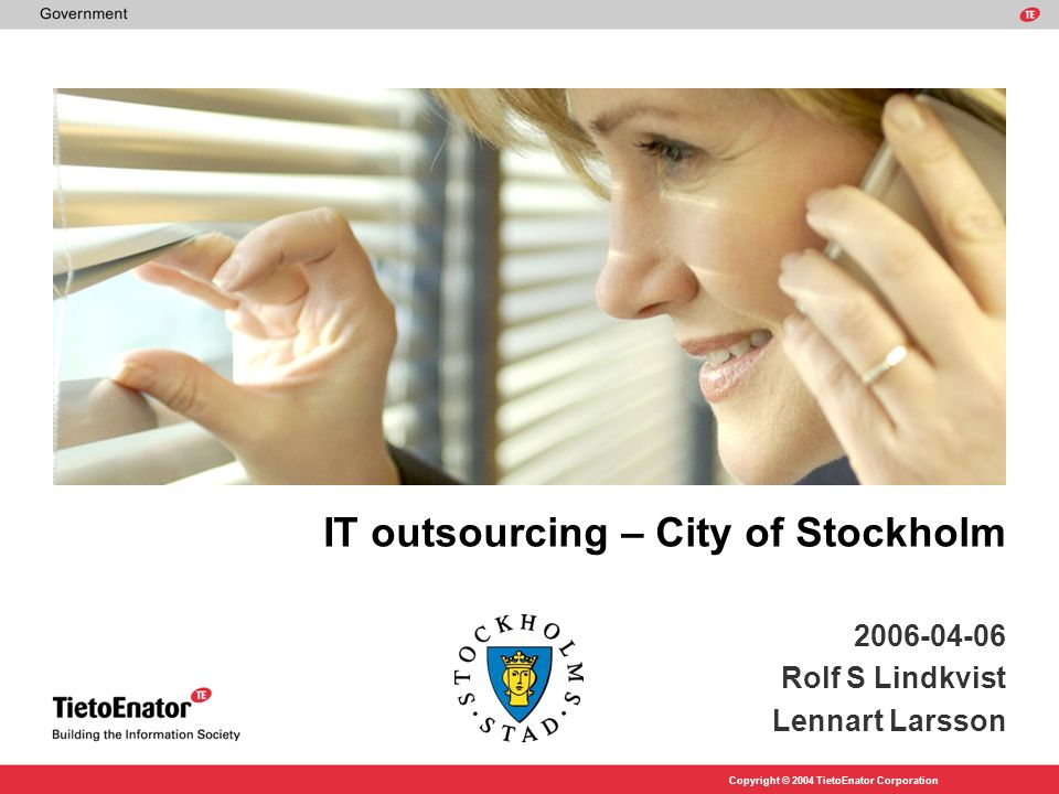 Copyright © 2004 TietoEnator Corporation IT outsourcing – City of Stockholm 2006-04-06 Rolf S Lindkvist Lennart Larsson
