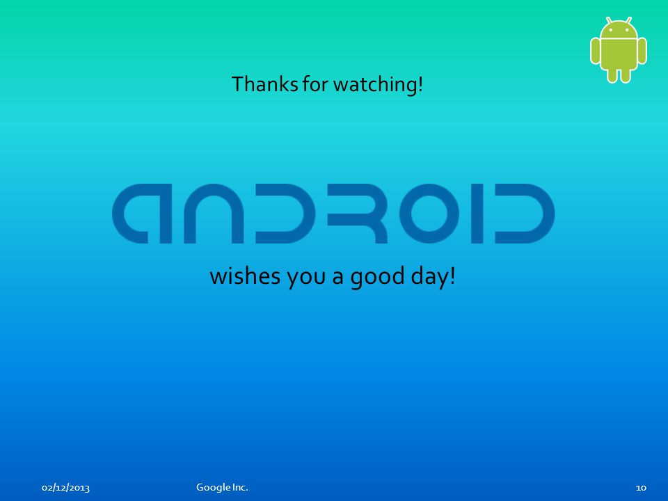 02/12/2013Google Inc.10 Thanks for watching! wishes you a good day!