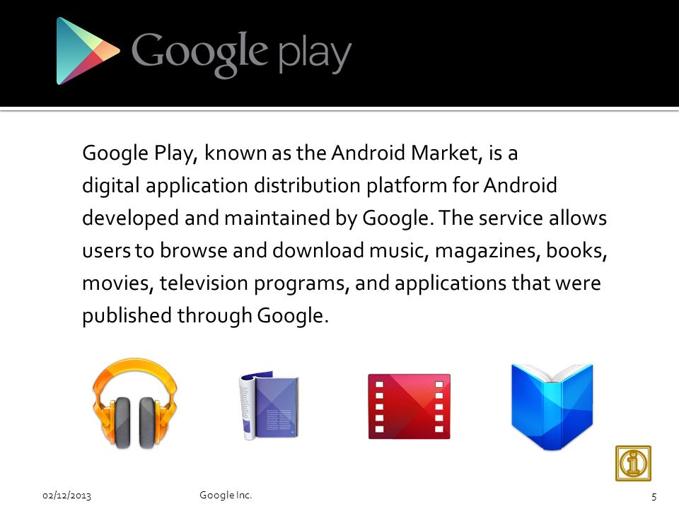 Google Play, known as the Android Market, is a digital application distribution platform for Android developed and maintained by Google.