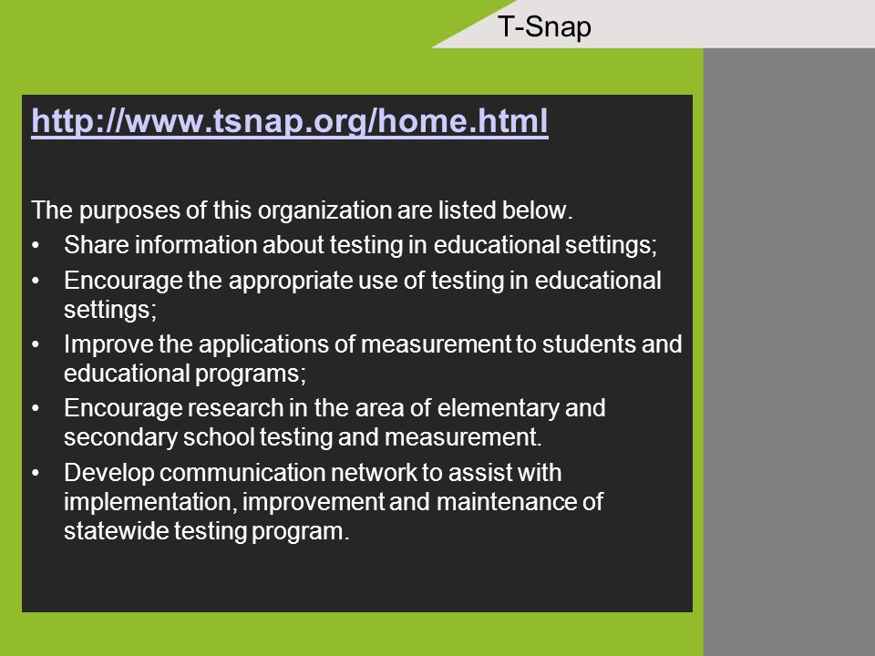 T-Snap http://www.tsnap.org/home.html The purposes of this organization are listed below. Share information about testing in educational settings; Enc