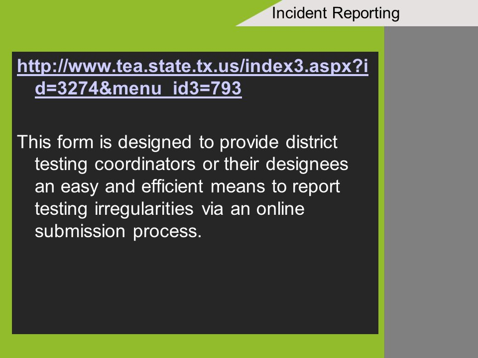 Incident Reporting http://www.tea.state.tx.us/index3.aspx?i d=3274&menu_id3=793 This form is designed to provide district testing coordinators or thei