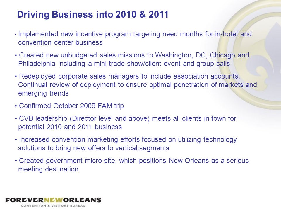 Implemented new incentive program targeting need months for in-hotel and convention center business Created new unbudgeted sales missions to Washingto
