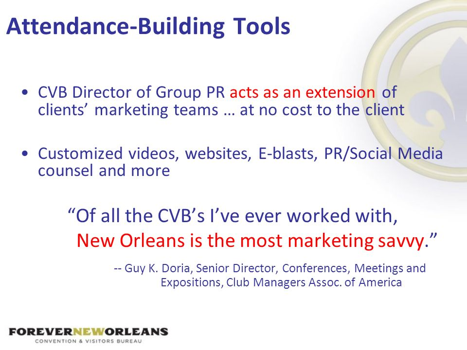 Attendance-Building Tools CVB Director of Group PR acts as an extension of clients marketing teams … at no cost to the client Customized videos, websi