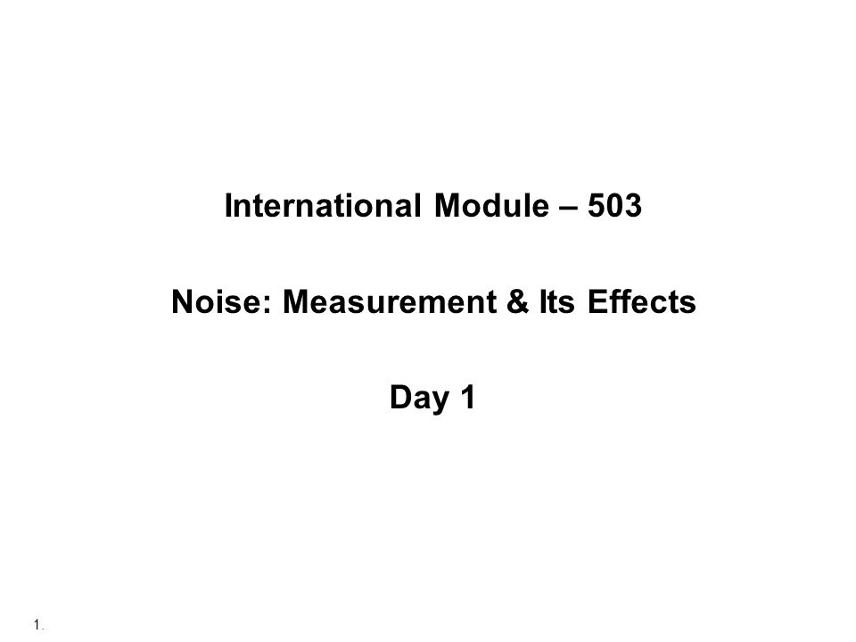 1. International Module – 503 Noise: Measurement & Its Effects Day 1