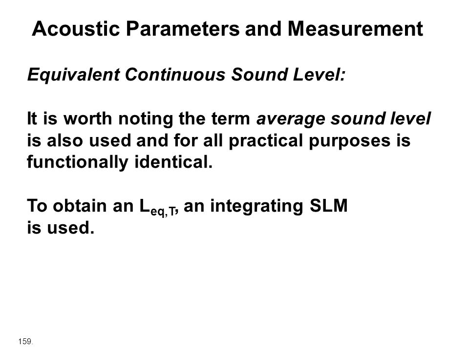 159. Acoustic Parameters and Measurement Equivalent Continuous Sound Level: It is worth noting the term average sound level is also used and for all p
