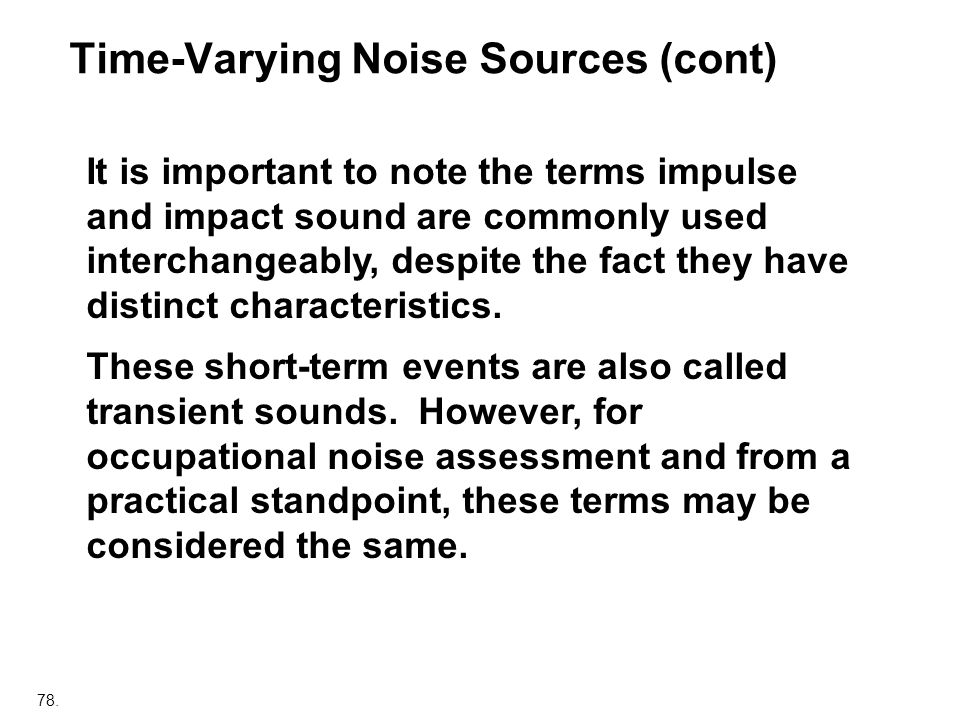 78. It is important to note the terms impulse and impact sound are commonly used interchangeably, despite the fact they have distinct characteristics.