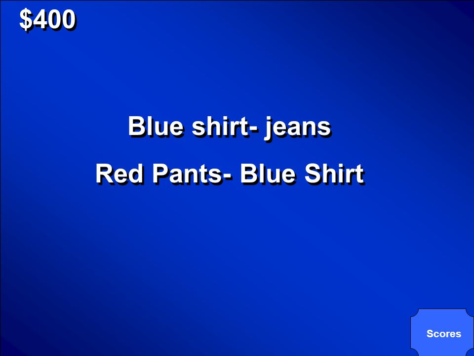 © Mark E. Damon - All Rights Reserved $400 You have these items in your closet: red shirt, blue shirt, red pants, and jeans. BUT, you hate wearing you