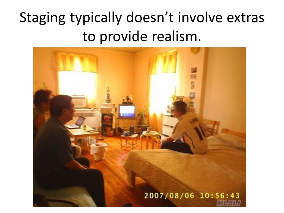 Staging typically doesnt involve extras to provide realism.