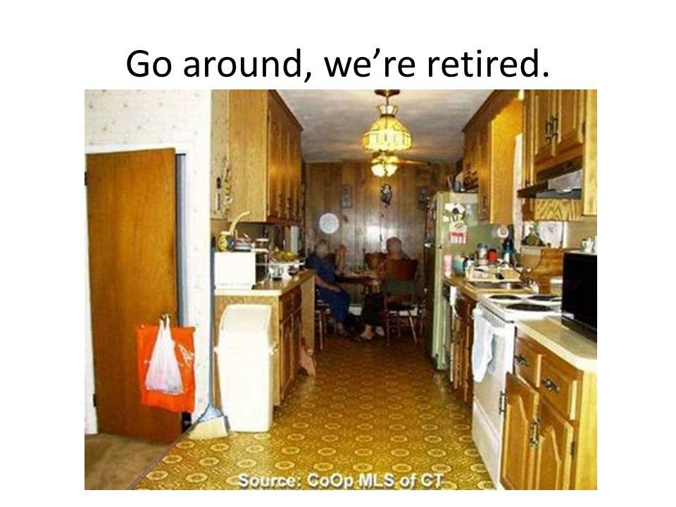 Go around, were retired.