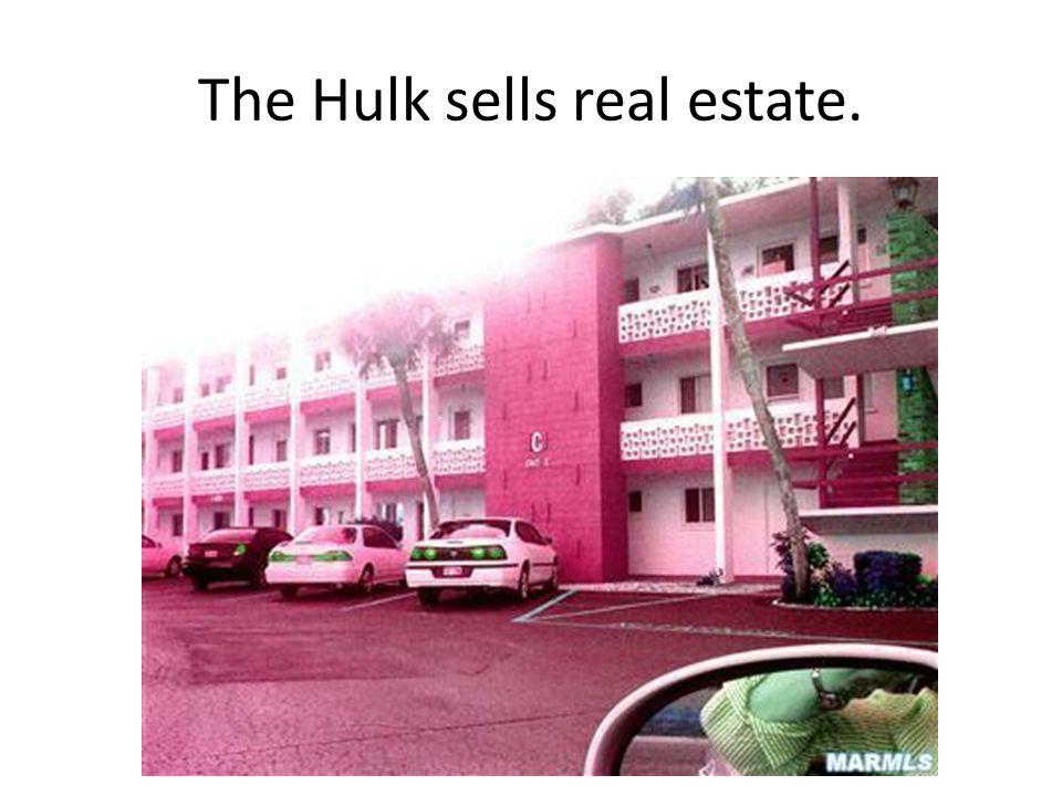 The Hulk sells real estate.