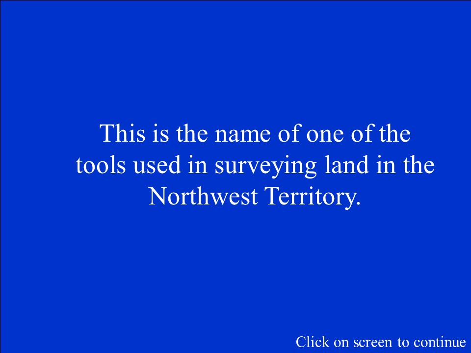 The Final Jeopardy Category is: Surveyor Tools Please record your wager. Click on screen to begin