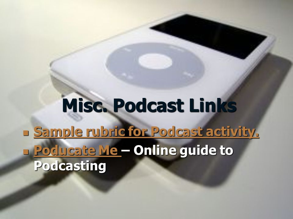 Misc. Podcast Links Sample rubric for Podcast activity.