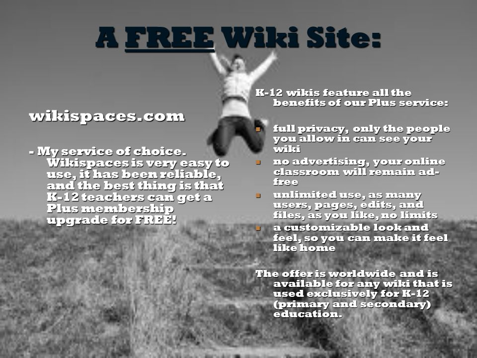 A FREE Wiki Site: wikispaces.com - My service of choice.