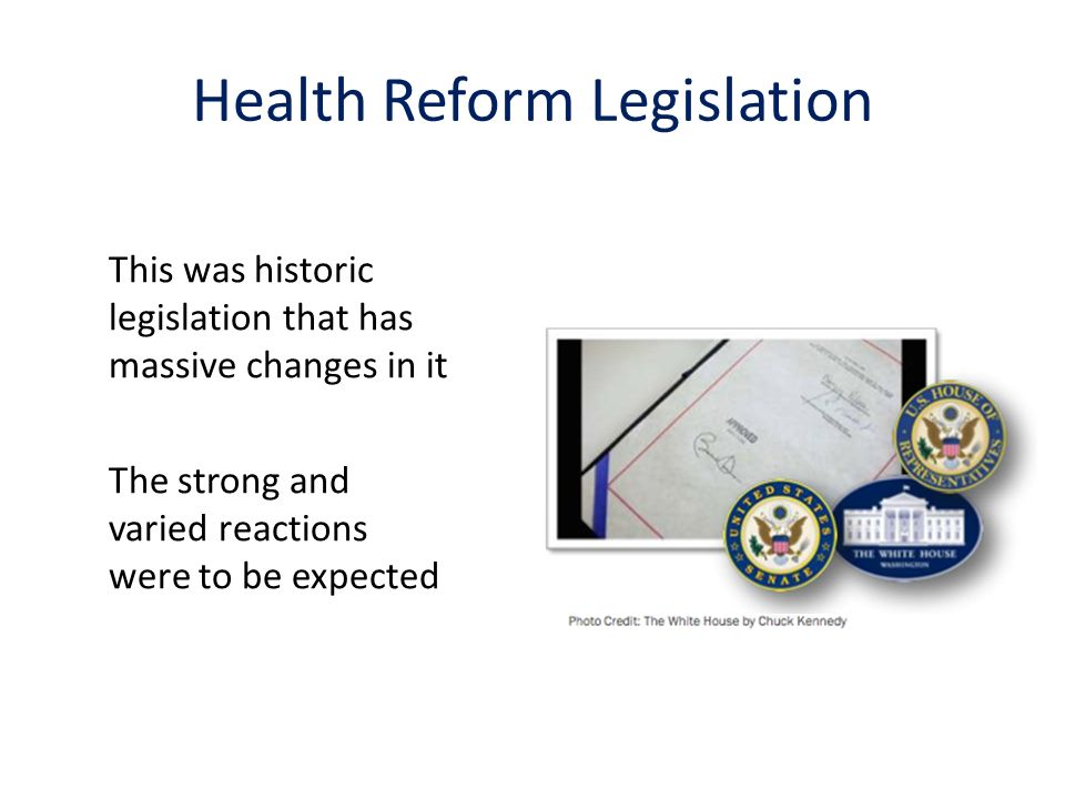 This was historic legislation that has massive changes in it The strong and varied reactions were to be expected Health Reform Legislation
